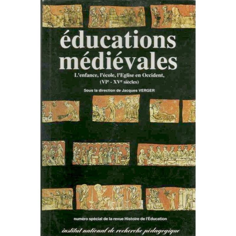 Educations médiévales : L'enfance, L'Ecole, L'Eglise en Occident (VIe - XVe siècles)