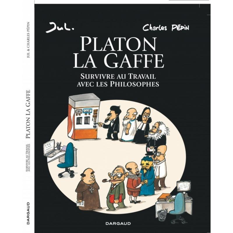 Platon La Gaffe. Survivre au Travail avec les Philosophes