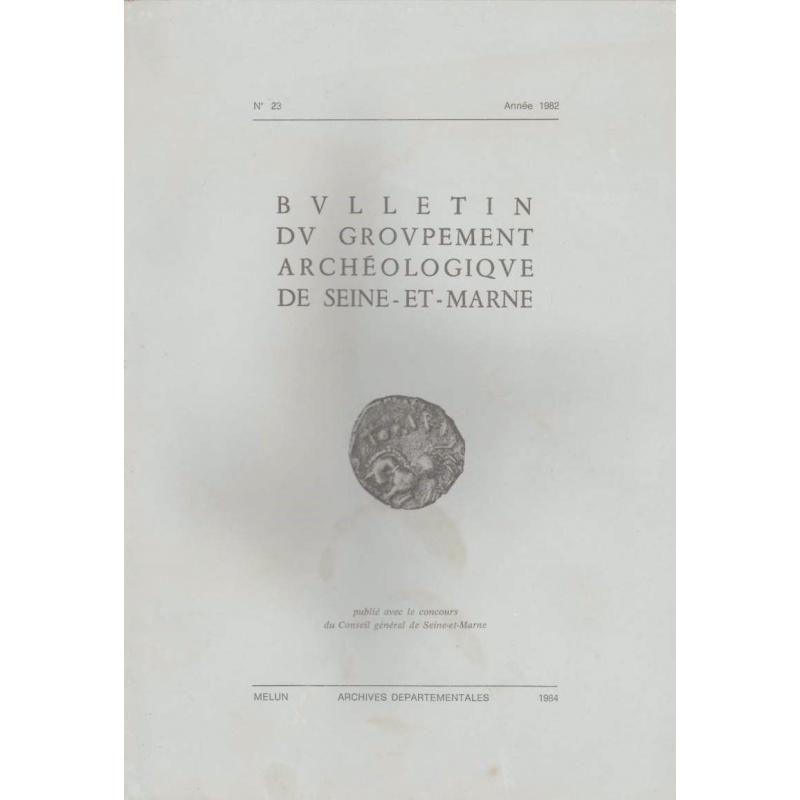 Bulletin du groupement archéologique de Seine-et-Marne. N° 23. Année 1982