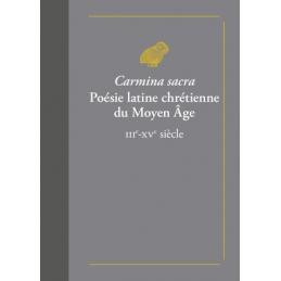 Carmina sacra. Poésie latine chrétienne du Moyen Âge IIIe-XVe siècle