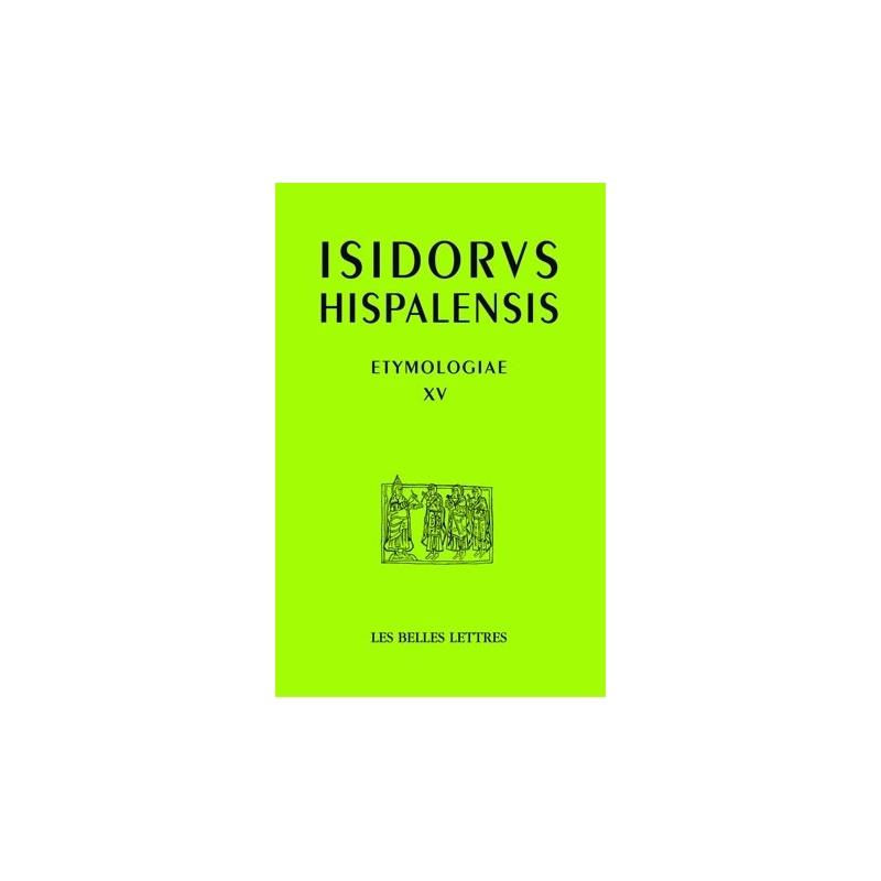 Isidorus Hispalensis. Etymologiae XV. De aedificiis et agris. Constructions et terres