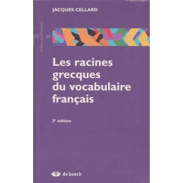 Les racines grecques du vocabulaire français. 3e édition