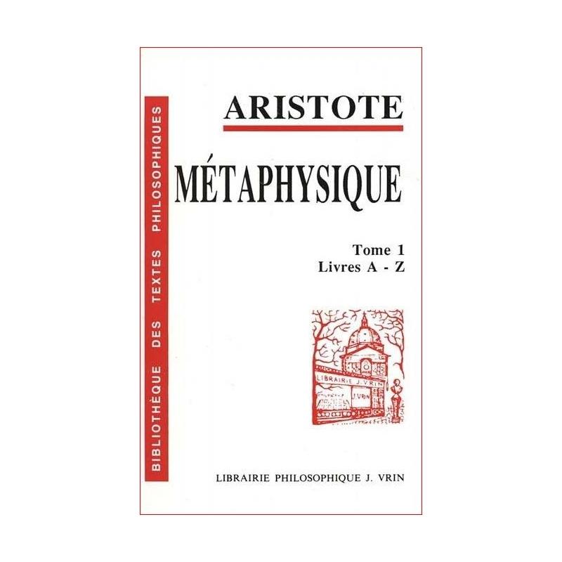 Métaphysique. Tome 1. Livres A-Z