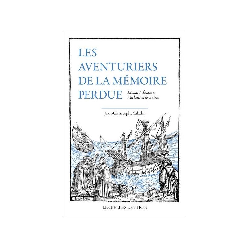 Les Aventuriers de la mémoire perdue. Léonard, Érasme, Michelet et les autres