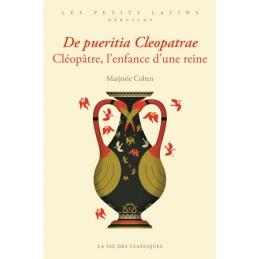 De pueritia Cleopatrae. Cléopâtre, l'enfance d'une reine