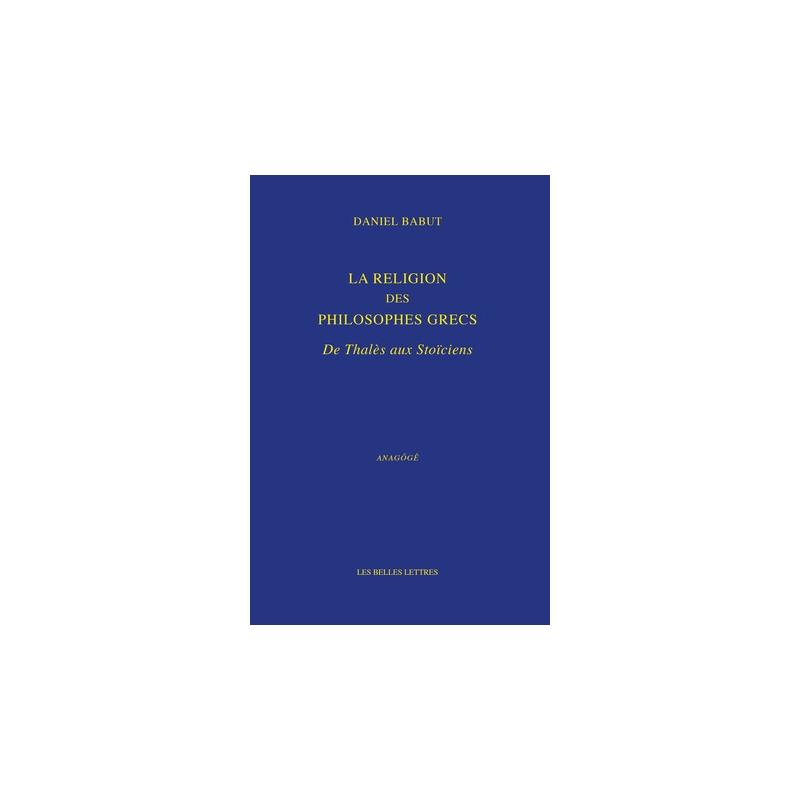 La Religion des philosophes grecs. De Thalès aux Stoïciens