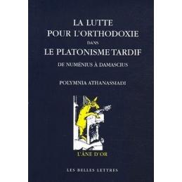 La Lutte pour l'orthodoxie dans le platonisme tardif. De Numénius à Damascius