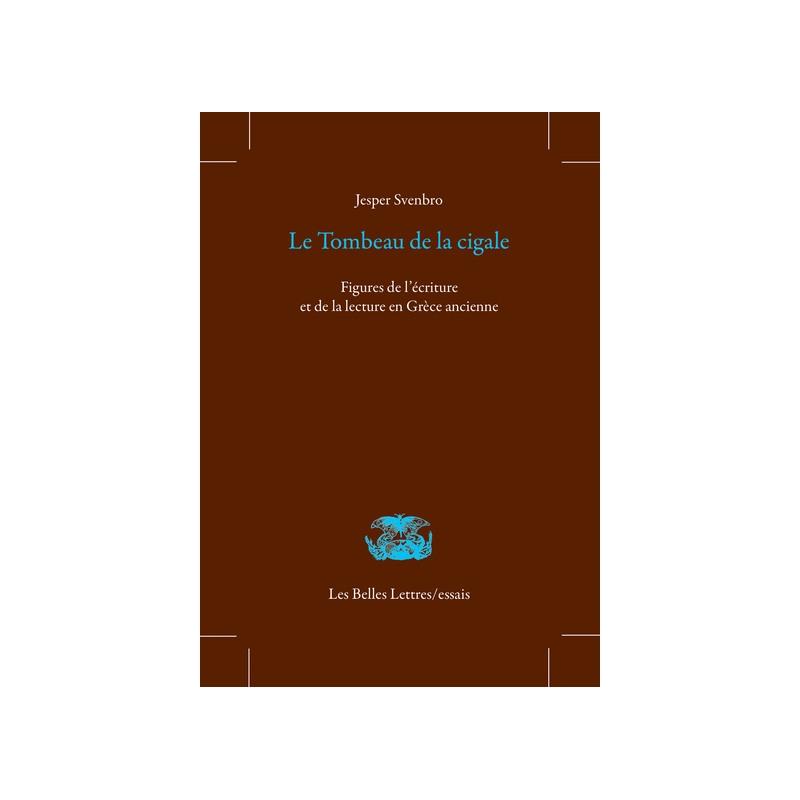 Le Tombeau de la cigale. Figures de l'écriture et de la lecture en Grèce ancienne