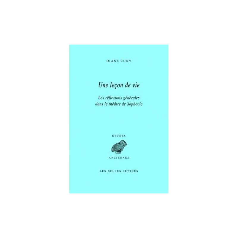 Une leçon de vie. Les réflexions générales dans le théâtre de Sophocle.