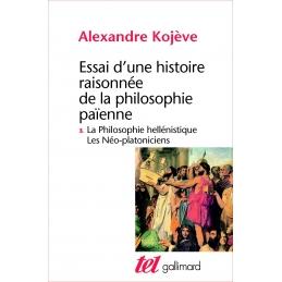 Essai d'une histoire raisonnée de la philosophie païenne III : la philosophie hellénistique. Les néo-platoniciens
